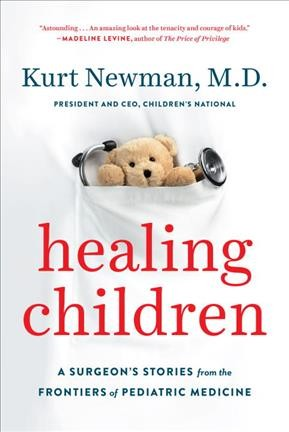 Healing children : a surgeon's stories from the frontiers of pediatric medicine