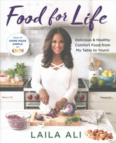 Food for life : delicious & healthy comfort food from my table to yours!