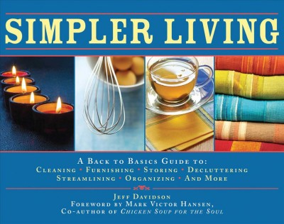 Simpler living : a back to basics guide to cleaning, furnishing, storing, decluttering, streamlining, organizing, and more