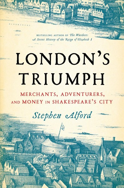 London's triumph : merchants, adventurers, and money in Shakespeare's city