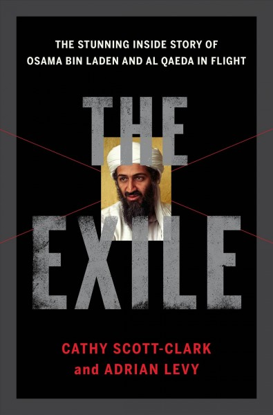 The exile : the stunning inside story of Osama bin Laden and Al Qaeda in flight