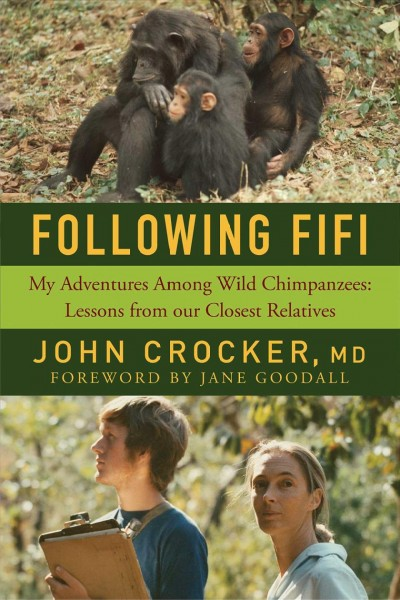 Following Fifi : my adventures among wild chimpanzees : lessons from our closest relatives
