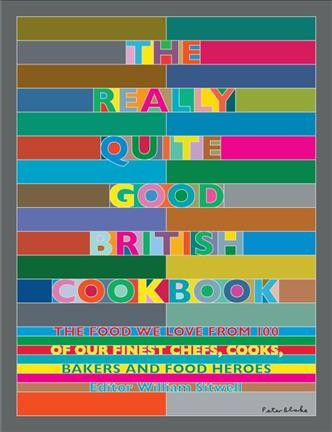 The really quite good British cookbook : the food we love from 100 of our best chefs, cooks, bakers and food heroes