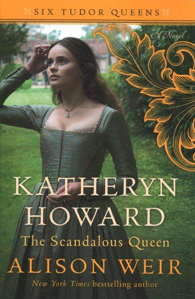 .Katheryn Howard, the Scandalous Queen .