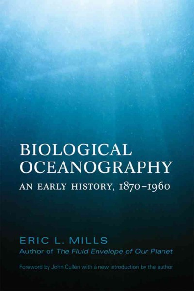 Biological Oceanography : an early history, 1870-1960 by Eric L. Mills
