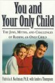 You and your only child : the joys, myths, and challenges of raising an only child