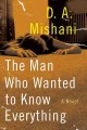 The man who wanted to know everything : a novel