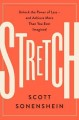 Stretch : unlock the power of less-- and achieve more than you ever imagined