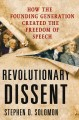 Revolutionary dissent : how the founding generation created the freedom of speech