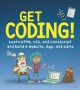Get coding! : learn HTML, CSS, and JavaScript and build a website, app, and game