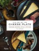 The art of the cheese plate : pairings, recipes, style, attitude