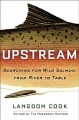 Upstream : searching for wild salmon, from river to table