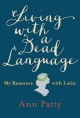 Living with a dead language : my romance with Latin