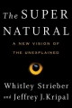 The super natural : a new vision of the unexplained