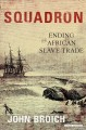 Squadron : ending the African slave trade