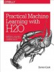 Practical machine learning with H2O : powerful, scalable techniques for deep learning and AI