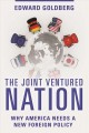 The joint ventured nation : why America needs a new foreign policy