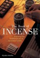The book of incense : enjoying the traditional art of Japanese scents / Kiyoko Morita.