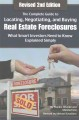 The complete guide to locating, negotiating, and buying real estate foreclosures : what smart investors need to know -- explained simply