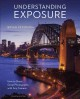 Understanding exposure : how to shoot great photographs with any camera