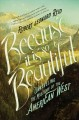 Because it is so beautiful : unraveling the mystique of the American west : a nonfiction collection