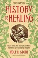 The untold history of healing : plant lore and medicinal magic from the stone age to present