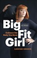 Big fit girl : embrace the body you have