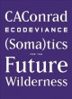 Ecodeviance : (soma)tics for the future wilderness