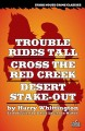 Trouble rides tall ; Cross the red creek ; Desert stake-out