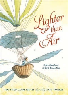 Lighter than air : Sophie Blanchard, the first woman pilot