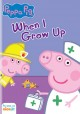 Peppa Pig when I grow up.