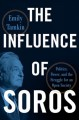 The influence of Soros : politics, power, and the struggle for an open society