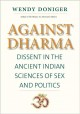 Against dharma : dissent in the ancient Indian sciences of sex and politics