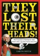 They lost their heads! : Washington's teeth, Einstein's brain, and other famous body parts