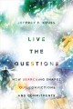 Live the questions : how searching shapes our convictions and commitments