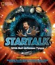 StarTalk : with Neil DeGrasse Tyson : everything you ever need to know about space travel, sci-fi, the human race, the universe, and beyond.