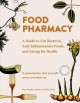 Food pharmacy : a guide to gut bacteria, anti-inflammatory foods, and eating for health : a prescription diet you will never overdose on