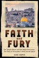 Faith and Fury : the Temple Mount and the Noble Sanctuary : the story of Jerusalem's most sacred space