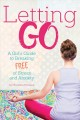 Letting go : a girl's guide to breaking free of stress and anxiety