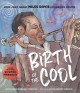 Birth of the cool : how jazz great Miles Davis found his sound