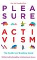 Pleasure activism : the politics of feeling good