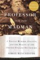 The professor and the madman : a tale of murder, insanity, and the making of the Oxford English dictionary