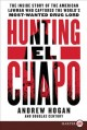 Hunting El Chapo [text(large print)]: the inside story of the American lawman who captured the world
