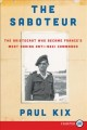 The saboteur [text(large print)] : the aristocrat who became France