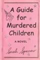 A guide for murdered children : a novel