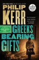 Greeks bearing gifts : a Bernie Gunther novel [text(large print)]