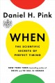 When : the scientific secrets of perfect timing [text(large print)]