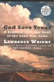 God save Texas : a journey into the soul of the Lone Star State [text(large print)]