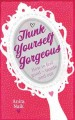 Think yourself gorgeous : how to feel good - inside and out