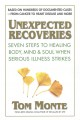 Unexpected recoveries : seven steps to healing body, mind, and soul when serious illness strikes